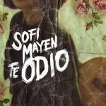 Descarga gratis la canción Te odio de Sofi Mayen (Amor bravío)