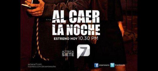 Al caer la noche: Sinopsis y Logo de la nueva serie de TV Azteca