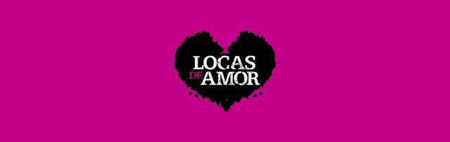 Final de temporada de Locas de Amor en Canal 2