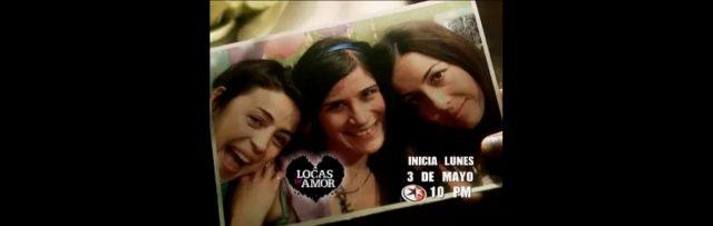 En mayo el estreno de la serie Locas de Amor en Canal 2